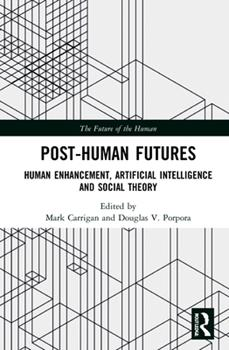 Hardcover Post-Human Futures: Human Enhancement, Artificial Intelligence and Social Theory Book