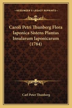 Paperback Caroli Petri Thunberg Flora Iaponica Sistens Plantas Insularum Iaponicarum Book
