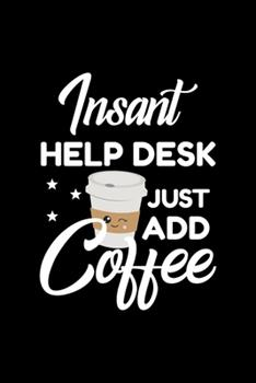 Paperback Insant Help Desk Just Add Coffee : Funny Notebook for Help Desk - Funny Christmas Gift Idea for Help Desk - Help Desk Journal - 100 Pages 6x9 Inches Book