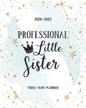 Paperback Professional Little Sister : 36 Month Planner 2020-2022 Appointments Diary Federal Holidays Password Tracker to Do List Notes Schedule Goal Birthday Mother's Day & Father's Day Gift Book