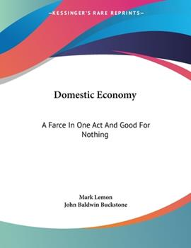 Paperback Domestic Economy : A Farce in One Act and Good for Nothing Book