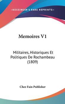 Hardcover Memoires V1 : Militaires, Historiques et Politiques de Rochambeau (1809) Book