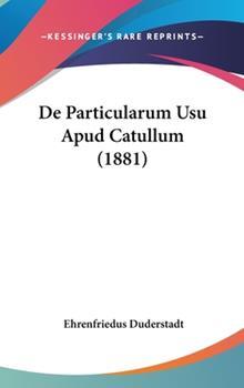 Hardcover De Particularum Usu Apud Catullum Book