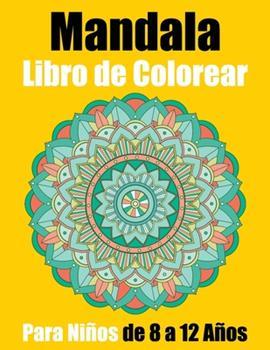 Paperback Mandala Libro de Colorear Para Niños de 8 a 12 Años: Hermosos mandalas para el alivio del estrés y la relajación Niños de 8 a 12 Años (Spanish Edition) [Spanish] Book