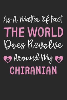 Paperback As a Matter of Fact the World Does Revolve Around My Chiranian : Lined Journal, 120 Pages, 6 X 9, Chiranian Dog Gift Idea, Black Matte Finish (As a Matter of Fact the World Does Revolve Around My Chiranian Journal) Book