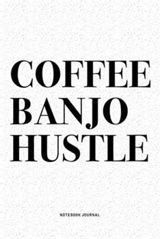 Paperback Coffee Banjo Hustle : A 6x9 Inch Diary Notebook Journal with a Bold Text Font Slogan on a Matte Cover and 120 Blank Lined Pages Makes a Great Alternative to a Card Book