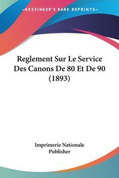 Paperback Reglement Sur le Service des Canons de 80 et De 90 Book
