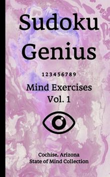 Paperback Sudoku Genius Mind Exercises Volume 1 : Cochise, Arizona State of Mind Collection Book