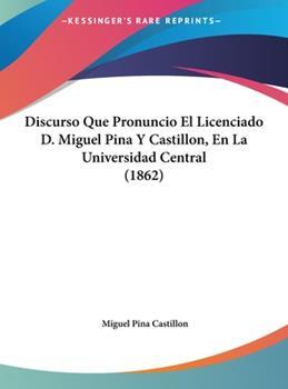 Hardcover Discurso Que Pronuncio el Licenciado D Miguel Pina y Castillon, en la Universidad Central Book