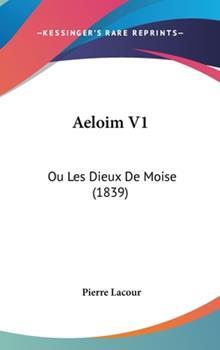 Hardcover Aeloim V1 : Ou les Dieux de Moise (1839) Book