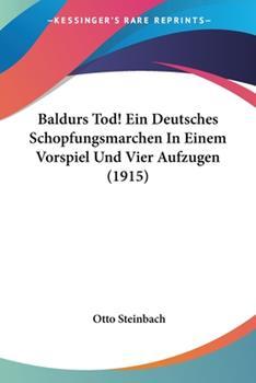 Paperback Baldurs Tod! ein Deutsches Schopfungsmarchen in Einem Vorspiel und Vier Aufzugen Book