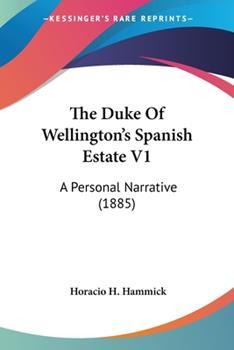 Paperback The Duke of Wellington's Spanish Estate V1 : A Personal Narrative (1885) Book