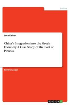 Paperback China's Integration into the Greek Economy. A Case Study of the Port of Piraeus Book