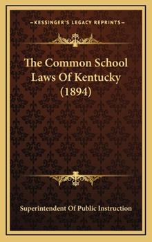 Hardcover The Common School Laws Of Kentucky (1894) Book