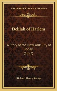 Hardcover Delilah of Harlem : A Story of the New York City of Today (1893) Book