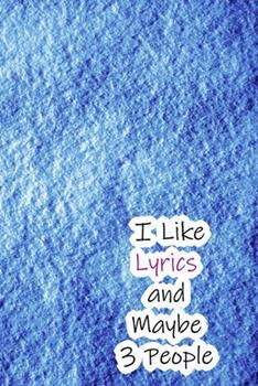 Paperback I Like Lyrics and Maybe 3 People : Lined Notebook / Journal Gift, 200 Pages, 6x9, Blue Cover, Matte Finish Inspirational Quotes Journal, Notebook, Diary, Composition Book