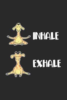 Paperback Inhale Exhale : Giraffe Yoga Pose - Training Einatmen Ausatmen Entspannung Ex Notizbuch Liniert DIN A5 - 120 Seiten F�r Notizen, Zeichnungen, Formeln - Organizer Schreibheft Planer Tagebuch Book