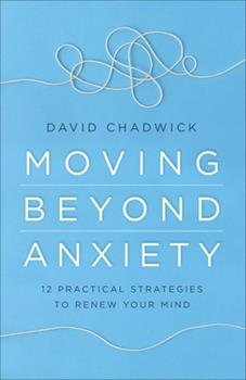 Paperback Moving Beyond Anxiety : 12 Practical Strategies to Renew Your Mind Book