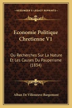 Paperback Economie Politique Chretienne V1 : Ou Recherches Sur la Nature et les Causes du Pauperisme (1834) Book