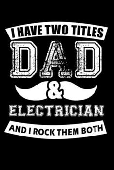 Paperback I Have Two Titles Dad and Electrician and I Rock Them Both : 110 Game Sheets - Four in a Row Fun Blank Games - Soft Cover Book for Kids for Traveling & Summer Vacations - Mini Game - Clever Kids - 110 Lined Pages - 6 X 9 in - 15. 24 X 22. 86 Cm - Double P Book