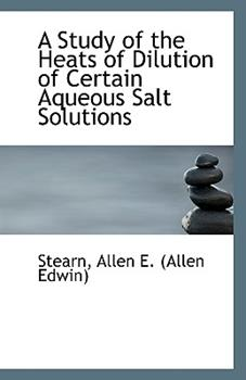 Paperback A Study of the Heats of Dilution of Certain Aqueous Salt Solutions Book