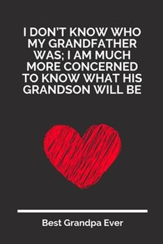Paperback I Don't Know Who My Grandfather Was; I Am Much More Concerned to Know What His Grandson Will Be : 100 Pages 6'' X 9'' Lined Writing Paper for Grandpa - Perfect Gift for Grandpa Book
