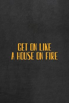 Paperback Get on Like a House on Fire : All Purpose 6x9 Blank Lined Notebook Journal Way Better Than a Card Trendy Unique Gift Gray Rock English Slang Book