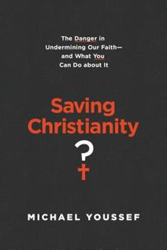 Paperback Saving Christianity?: The Danger in Undermining Our Faith -- And What You Can Do about It Book