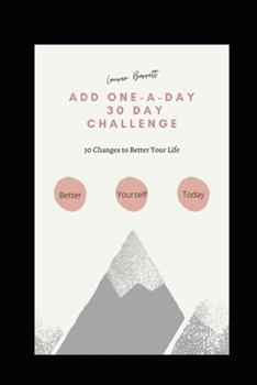 Paperback Add One-A-Day 30 Day Challenge: 30 Changes to Better Your Life Book