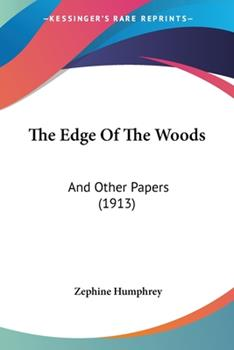 Paperback The Edge Of The Woods: And Other Papers (1913) Book