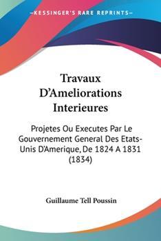 Paperback Travaux D'Ameliorations Interieures : Projetes Ou Executes Par le Gouvernement General des Etats-Unis D'Amerique, de 1824 A 1831 (1834) Book