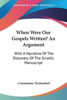 Paperback When Were Our Gospels Written? An Argument: With A Narrative Of The Discovery Of The Sinaitic Manuscript Book