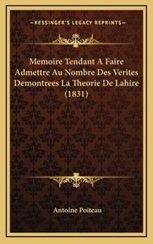 Hardcover Memoire Tendant a Faire Admettre Au Nombre des Verites Demontrees la Theorie de Lahire Book