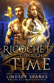 Ricochet Through Time - Book #3 of the Echo Trilogy
