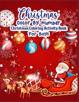Paperback Christmas Color by Number Christmas Coloring Activity Book for Boys : Christmas Color by Number Coloring Book for Boys Color by Number Coloring Books for Boys Large Print Color by Number Coloring Books Christmas Coloring Book for Boys Book
