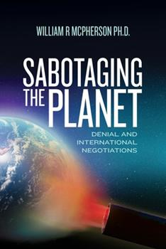 Paperback Sabotaging the Planet: Denial and International Negotiations Book