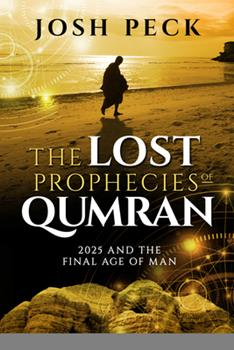 Paperback The Lost Prophecies of Qumran: 2025 and the Final Age of Man Book