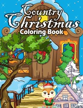 Paperback Country Christmas Coloring Book: An Adult Coloring Book Featuring Festive and Beautiful Christmas Scenes in the Country Book