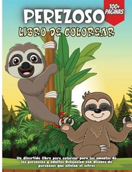 Paperback Perezoso Libro De Colorear: Libro para colorear 50 perezosos Libro para colorear Dise?os de animales Perezosos regalo perfecto para ni?os y ni?as [Spanish] Book