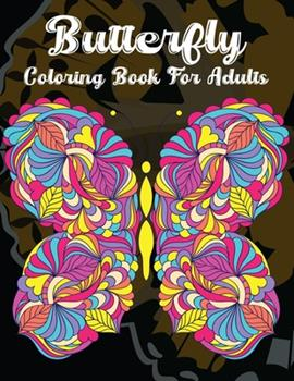 Paperback Butterfly Coloring Book for Adults : Beautiful Butterflies Patterns for Relaxation, Fun, and Stress Relief (Adult Coloring Books - Art Therapy for the Mind) Book
