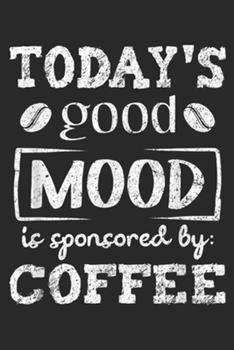 Paperback Today's Good Mood Is Sponsored By : Coffee: Coffee Lovers Today's Good Mood Is Sponsored by Coffee Journal/Notebook Blank Lined Ruled 6x9 100 Pages Book