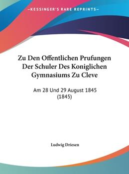 Hardcover Zu Den Offentlichen Prufungen der Schuler des Koniglichen Gymnasiums Zu Cleve : Am 28 und 29 August 1845 (1845) Book