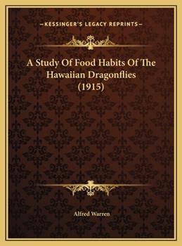 Hardcover A Study of Food Habits of the Hawaiian Dragonflies Book