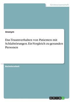 Paperback Das Traumverhalten von Patienten mit Schlafst?rungen. Ein Vergleich zu gesunden Personen [German] Book