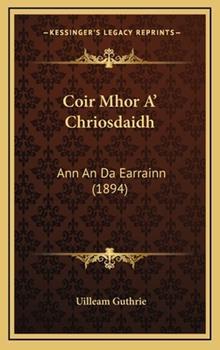 Hardcover Coir Mhor A' Chriosdaidh : Ann an Da Earrainn (1894) Book