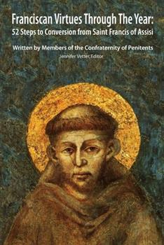 Paperback Franciscan Virtues through the Year: 52 Steps to Conversion from Saint Francis of Assisi Book