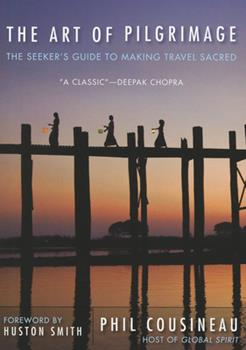 The Art of Pilgrimage: The Seeker's Guide to Making Travel Sacred 157324080X Book Cover