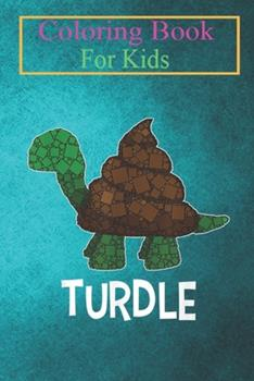 Paperback Coloring Book For Kids: Turdle - Poop - Tony the Turtle - Bathroom Humor Animal Coloring Book: For Kids Aged 3-8 (Fun Activities for Kids) Book