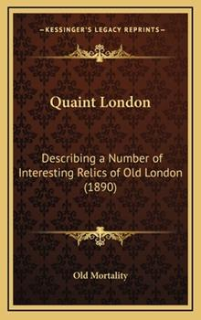 Hardcover Quaint London : Describing A Number of Interesting Relics of Old London (1890) Book