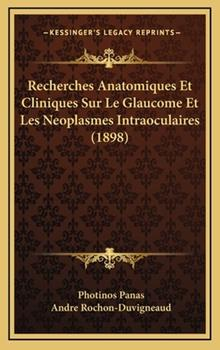 Hardcover Recherches Anatomiques et Cliniques Sur le Glaucome et les Neoplasmes Intraoculaires Book